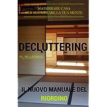 Decluttering: il nuovo metodo del riordino della casa e della mente, ovvero riorganizzare casa