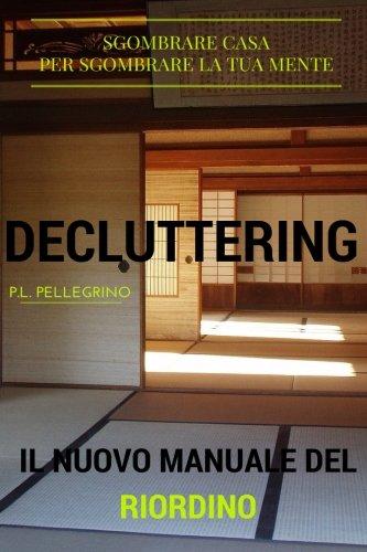 decluttering: il nuovo metodo del riordino della casa e della mente, ovvero riorganizzare casa, decluttering, decluttering italiano, riordino, riordinare, feng shui, riordinare casa, riordino casa