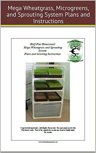 HPH Mega Wheatgrass, Microgreens, and Sprouting System Plans and Growing Instructions (Half-Pint Homestead Plans and Instructions Book 12) (English Edition) por Sherry Ann Willis