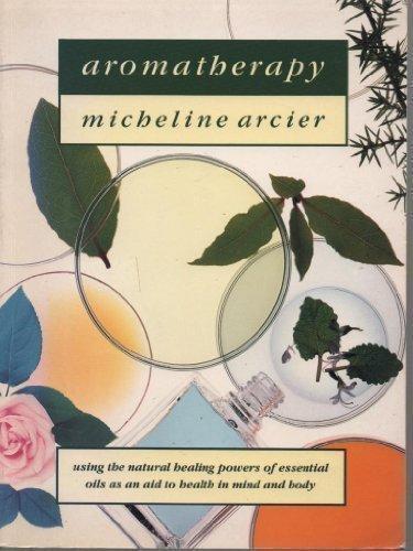 Aromatherapy by Arcier, Micheline (1992) Paperback