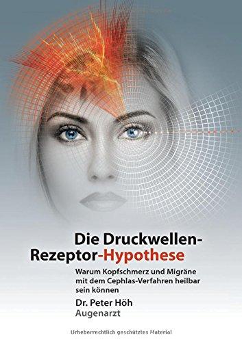 Warum Kopfschmerz und Migräne mit dem Cephlas-Verfahren heilbar sein können: Die Druckwellen-Rezeptor- Hypothese