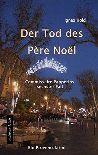 DER TOD DES PÈRE NOËL: Commissaire Papperins sechster Fall - ein Provencekrimi -