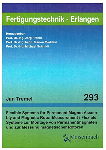 Flexible Systems for Permanent Magnet Assembly and Magnetic Rotor Measurement (Fertigungstechnik - Erlangen / Dissertationsreihe des LFT und FAPS an ... Erlangen-Nürnberg) -