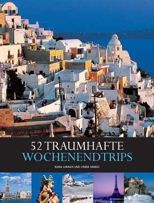 52 traumhafte  Wochenendtrips (Länder, Reisen, Abenteuer)