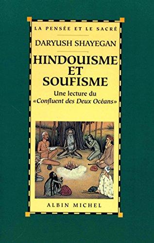 Hindouisme et soufisme : Une lecture du « Confluent des Deux Océans ». Le Majmà al-Bahrayn de Dârâ Shokûh (Spiritualités vivantes) par Daryush Shayegan