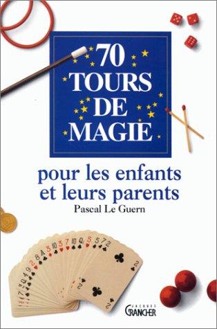 70 tours de magie pour les enfants et leurs parents
