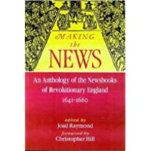 Making The News:: An Anthology Of The Newsbooks Of Revolutionary England 1641 -1660