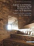 Zugänge zu Archäologie, Bauforschung und Kunstgeschichte - nicht nur in Westfalen: Festschrift für Uwe Lobbedey zum 80. Geburtstag -