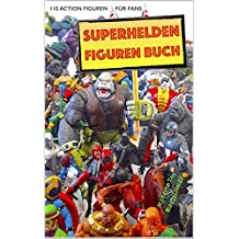 Superhelden Figuren Buch: 110 Action Figuren für Fans