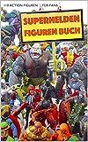 Superhelden Figuren Buch: 110 Action Figuren für Fans