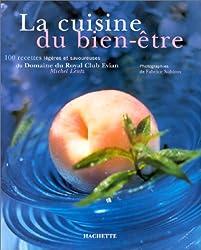 LA CUISINE DU BIEN-ETRE. 100 recettes légères et savoureuses du Domaine du Royal Club Evian