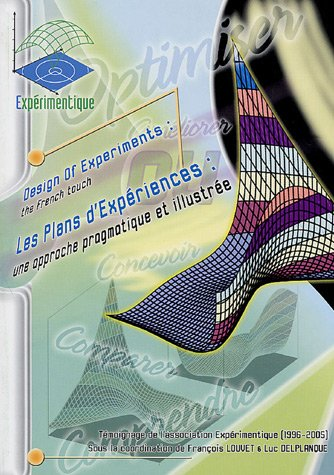 Les Plans d'Expériences : une approche pragmatique et illustrée : Design of Experiments : the French touch par François Louvet, Luc Delplanque, Collectif