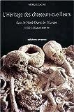 L'héritage des chasseurs-cueilleurs dans le Nord-Ouest de l'Europe. 10000-3000 avant notre ère