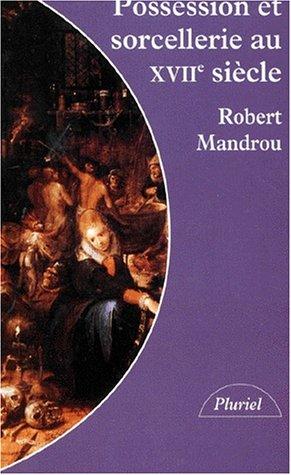 Possession et sorcellerie au XVIIe siècle : Textes inédits par Robert Mandrou