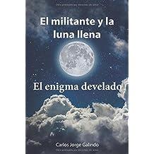 El militante y la luna llena (Spanish Edition) by Carlos Jorge Galindo (2016-06-29)