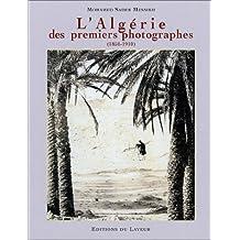 L'Algérie des premiers photographes, 1850-1910