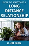 How to Maintain a Long-Distance Relationship: Powerful Ways to Keep Your Partner Interested and Passionate (make it work!) (English Edition)