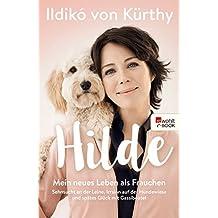 Hilde: Mein neues Leben als Frauchen Sehnsucht an der Leine, Irrsinn auf Hundewiesen und spätes Glück mit Gassibeutel (German Edition)
