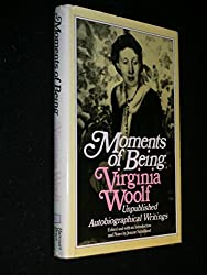 Moments of being : unpublished autobiographical writings / Virginia Woolf ; edited and with an introd. and notes by Jeanne Schulkind