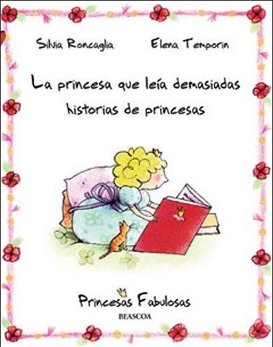La princesa que leía demasiadas historias de princesas (PRINCESAS FABULOSAS) por Silvia Roncaglia