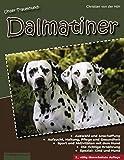 Unser Traumhund: Dalmatiner: Zweite, völlig überarbeitete Auflage