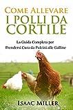 Come Allevare i Polli da Cortile: La Guida Completa per Prendersi Cura da Pulcini alle Galline
