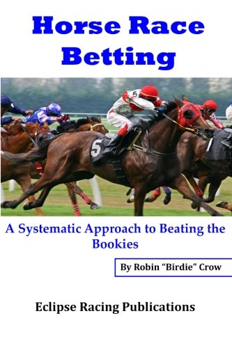 Horse Race Betting: A Systematic Approach To Beating The Bookies por Robin