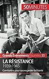 La Résistance. 1939-1945: Combattre pour sauvegarder la liberté