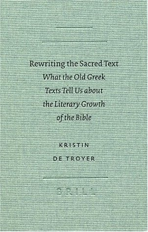 Rewriting the Sacred Text: What the Old Greek Texts Tell Us About the Literary Growth of the Bible (Text-Critical Studies)