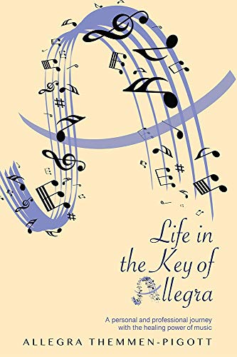Life in the Key of Allegra: A Personal and Professional Journey with the Healing Powers of Music Descargar PDF Gratis