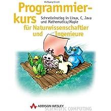 Programmierkurs für Naturwissenschaftler und Ingenieure . Schnelleinstieg in Linux, C, Java und Mathematica/Maple (Sonstige Bücher AW)