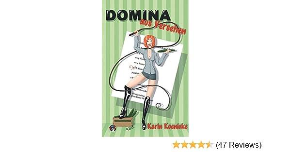 Domina aus Versehen: Amazon.de: Karin Koenicke: Bücher