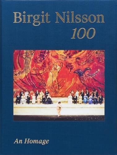 Birgit Nilsson. 100: An Homage (Brian Wagner)