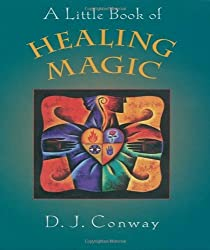 A Little Book of Healing Magic by D. J Conway (2003-07-25)