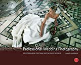 The Complete Guide to Professional Wedding Photography: Creating a More Profitable and Fulfilling Business by Damien Lovegrove (27-Aug-2007) Hardcover