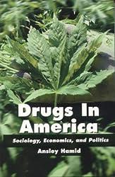 Drugs in America: Sociology, Economics, and Politics