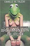 Archimondain jolipunk : Confession d'un jeune homme à contretemps, du cynisme à l'innocence