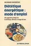 Diététique énergétique - Mode d'emploi : Une approche pratique de la diététique chinoise à l'usage de tous