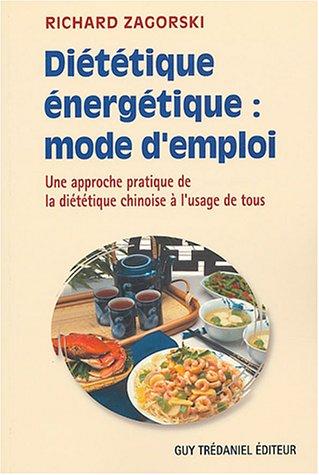 Diététique énergétique : mode d'emploi : Une approche pratique de la diététique chinoise à l'usage de tous
