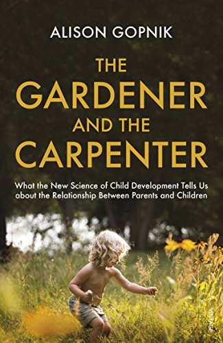 The Gardener and the Carpenter: What the New Science of Child Development Tells Us About the Relationship Between Parents and Children par Alison Gopnik