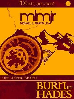 Burn in Hades (The Darker Side of Light, Book 1) (Life After Death) (English Edition) par [Martin Jr., Michael L.]