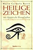 Heilige Zeichen - 580 Ägyptische Hieroglyphen - Die ganze Welt der Pharaonen wird verständlich und lebendig - Maria Carmela Betro
