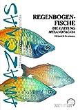 Regenbogenfische: Die Gattung Melanotaenia (Amazonas / Süßwasseraquaristik-Buchreihe)