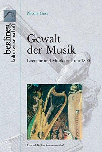 Gewalt der Musik: Literatur und Musikkritik um 1800 (Berliner Kulturwissenschaften)