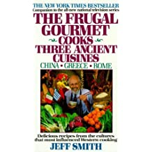 The Frugal Gourmet Cooks Three Ancient Cuisines: China * Greece * Rome by Jeff Smith (1991-03-01)
