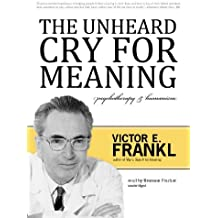 The Unheard Cry for Meaning: Psychotherapy and Humanism by Viktor E. Frankl (2011-12-01)