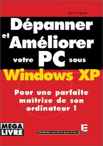 Dépanner et améliorer votrez PC sous Windows XP par Dave Ferguson