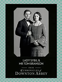 Lady Sybil and Mr Tom Branson (Downton Abbey Shorts, Book 4) by [Fellowes, Jessica, Sturgis, Matthew]