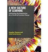 [ A NEW CULTURE OF LEARNING [ A NEW CULTURE OF LEARNING ] BY THOMAS, DOUGLAS ( AUTHOR )JAN-04-2011 PAPERBACK ] Thomas, Douglas (AUTHOR ) Jan-04-2011 Paperback