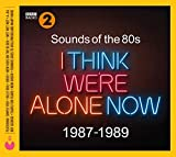 Sounds Of The 80s  I Think Were Alone Now (1987-1989)